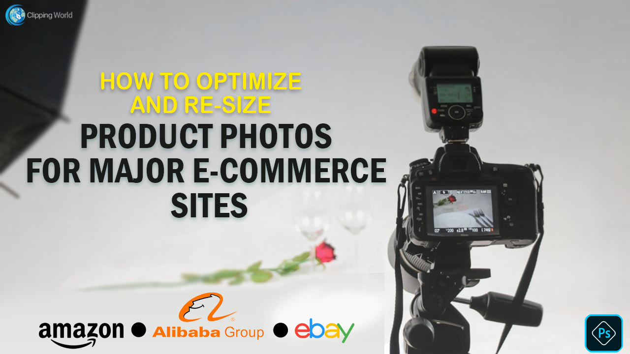 How to Optimize and re-size Product Photos for Major e-Commerce Sites (Amazon, E-Bay, Alibaba)