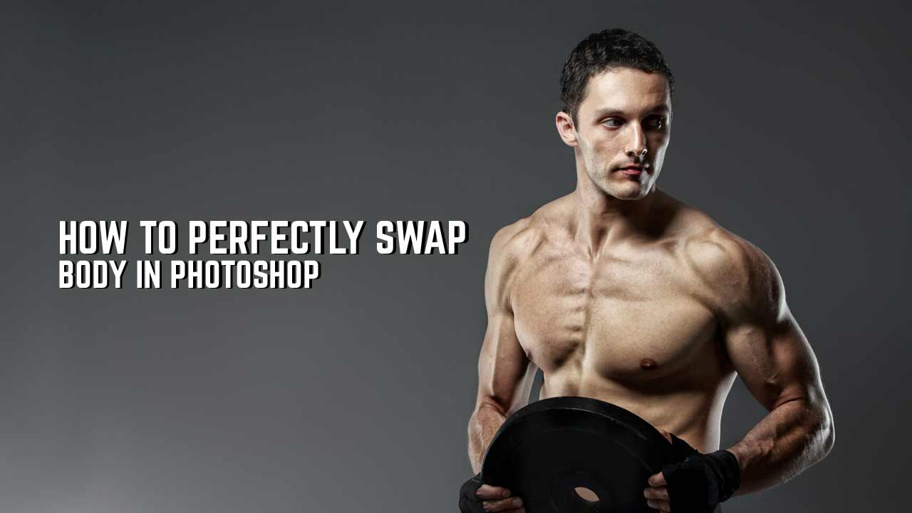 How to Perfectly Swap Body in Photoshop