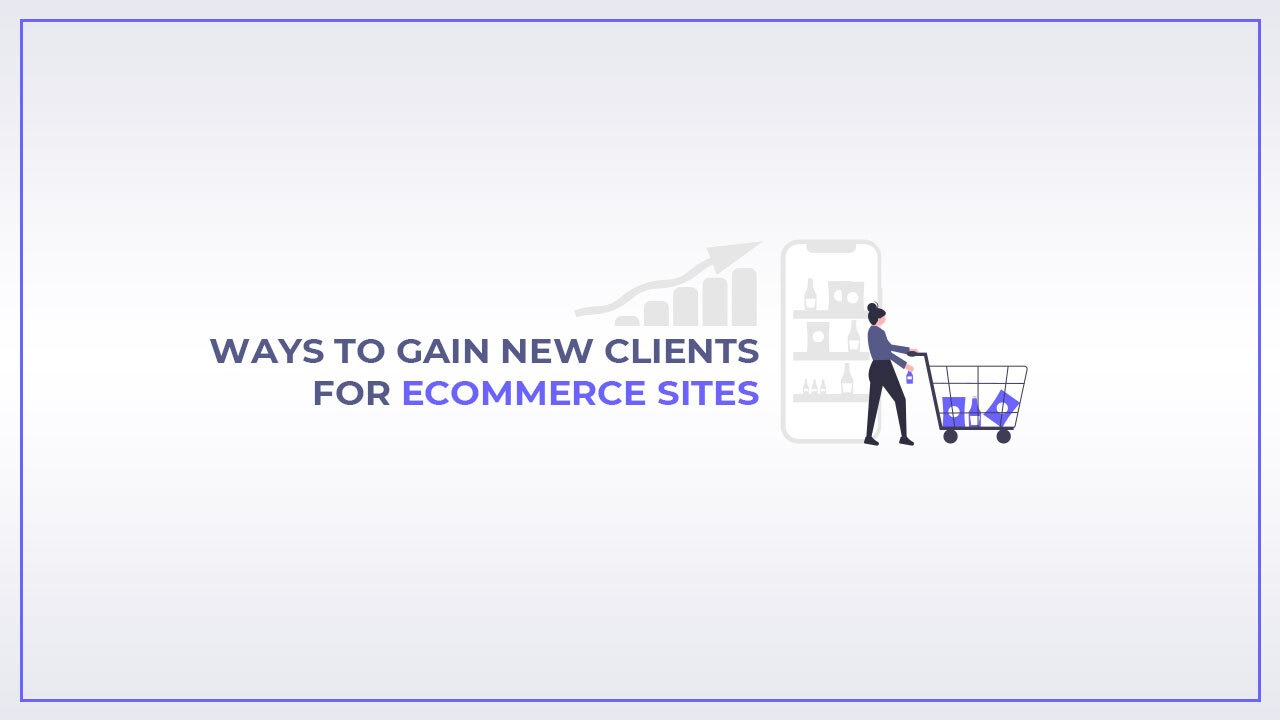 Ways to gain new clients for ecommerce sites