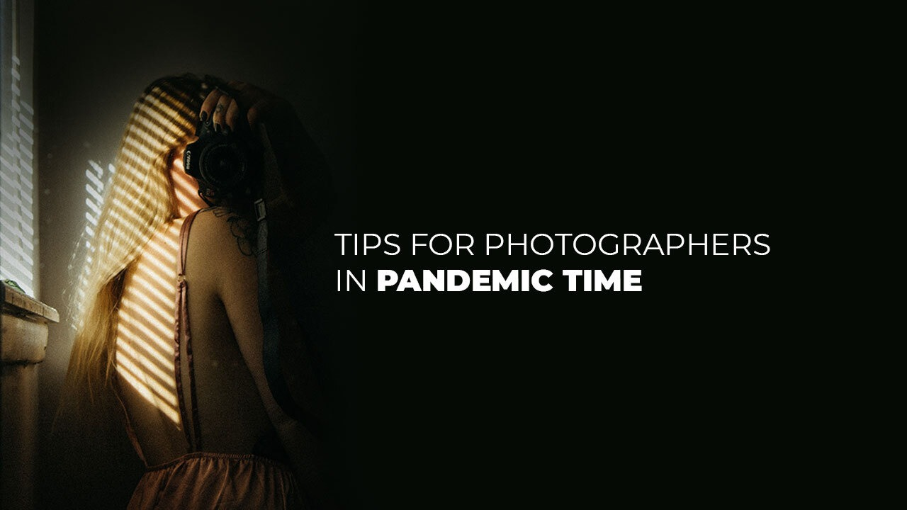 Tips for Photographers in Pandemic Time