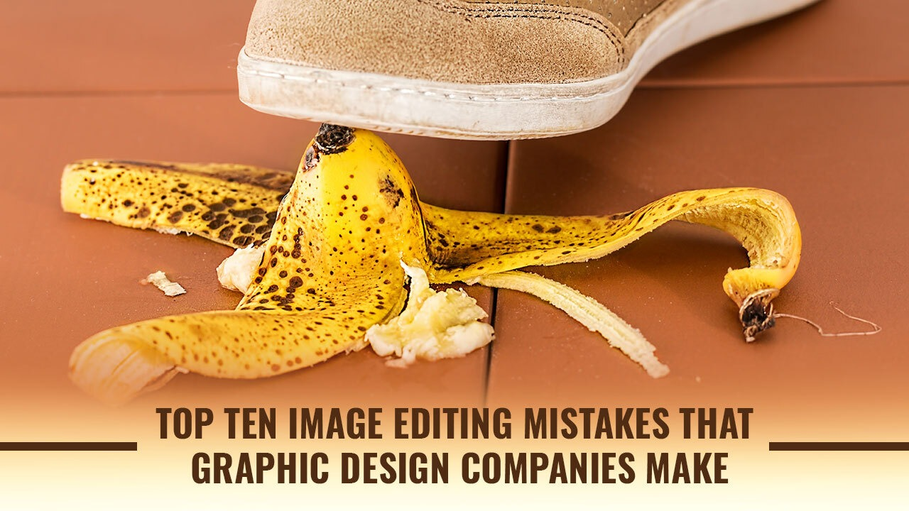 Image Editing Mistakes of Graphic Design Companies