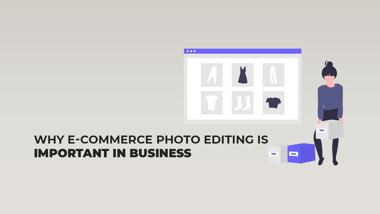Why E-commerce Photo Editing is Important