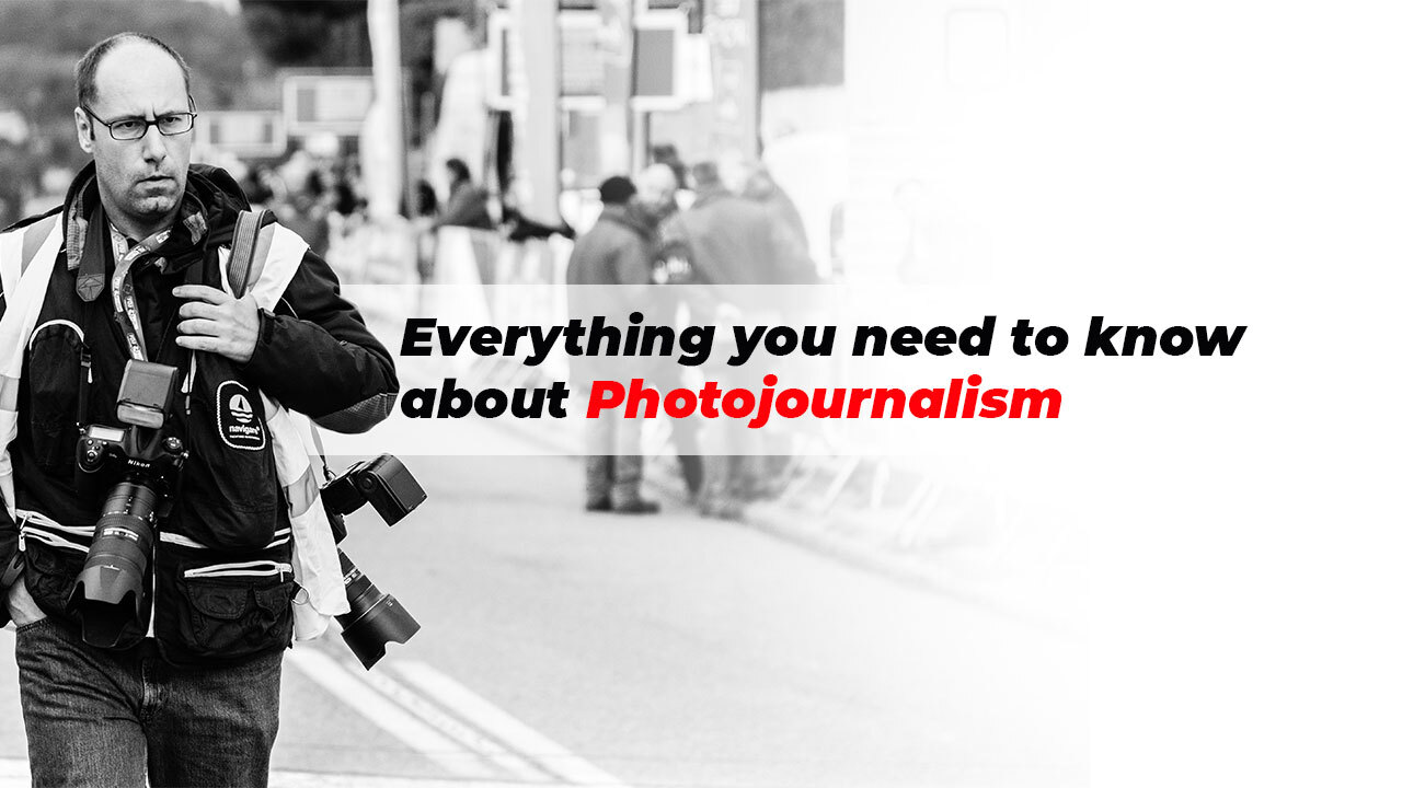 Everything You Need To Know About Photojournalism