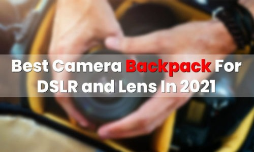 Best Camera Backpack For DSLR and Lens In 2021_featured