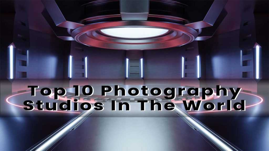 Top 10 Photography Studios In The World